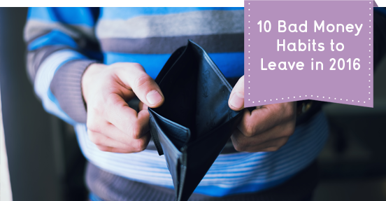 bad money habits to leave in 2016